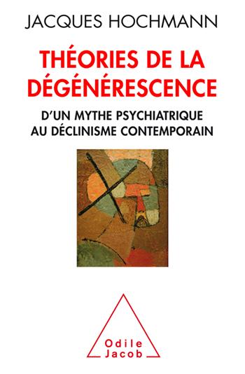 Théories de la dégénérescence - D'un mythe psychiatrique au déclinisme contemporain
