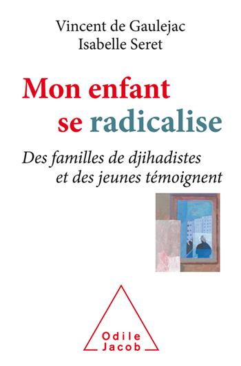 Mon enfant se radicalise - Des familles de djihadistes et des jeunes témoignent