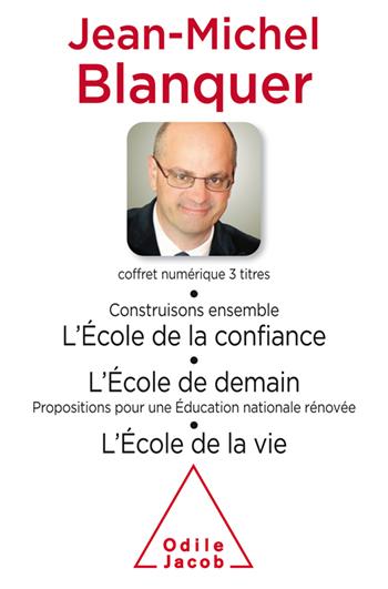 Coffret numérique - Jean-Michel Blanquer - Contruisons ensemble l'École de la confiance ;L'École de demain ;L'École de la vie