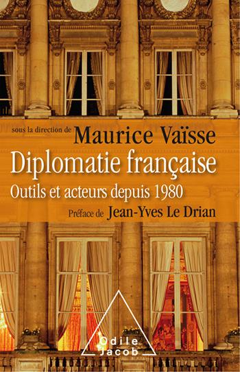 Diplomatie française - Outils et acteurs depuis 1980