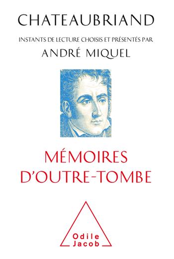 Chateaubriand, Mémoires d'outre-tombe - Instants de lecture choisis et présentés par André Miquel