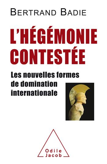 Hégémonie contestée (L') - Les nouvelles formes de domination internationale