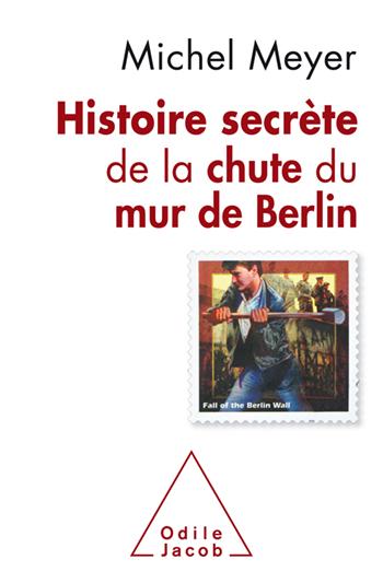 Histoire secrète de la chute du mur de Berlin - Nouvelle édition 2019