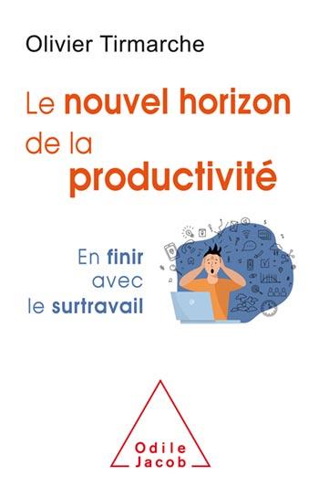 nouvel horizon de la productivité (Le) - En finir avec le surtravail
