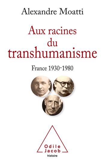 Aux racines du transhumanisme - France, 1930-1980