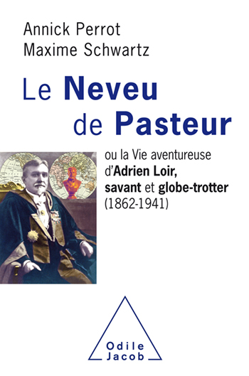Pasteur's Nephew - Or the Adventurous Life of Adrien Loir, Scholar and Globe-Trotter (1862-1941)