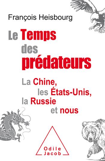 Temps des prédateurs (Le) - La Chine, les États-Unis, la Russie et nous