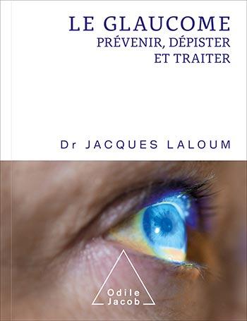 Glaucome (Le) - Prévenir, dépister et traiter