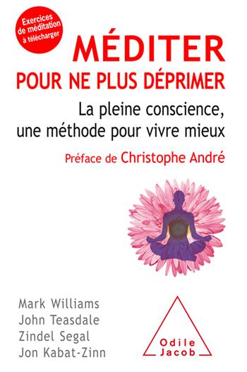Méditer pour ne plus déprimer - La pleine conscience, une méthode pour vivre mieux