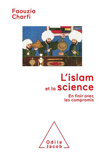 Islam et la Science (L') - En finir avec les compromis
